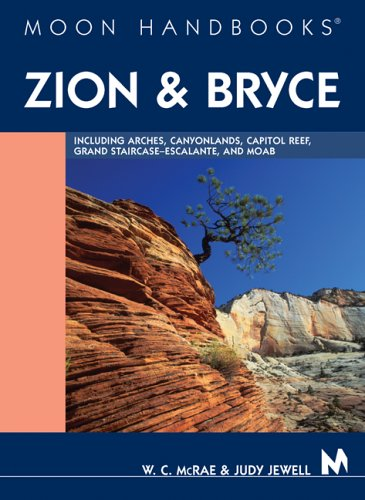Read Online Moon Handbooks Zion and Bryce: Including Arches, Canyonlands, Capitol Reef, Grand Staircase-Escalante, and Moab pdf epub