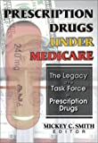 Prescription Drugs under Medicare : The Legacy of the Task Force on Prescription Drugs, Smith, Mickey C., 078901307X