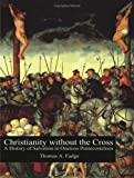 Christianity Without the Cross, Thomas A. Fudge, 1581125844