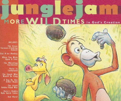 Jungle Jam and Friends the Radio Show:  More Wild Times in God's Creation (Radio Jungle)