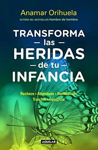 Transforma las heridas  de tu infancia (Spanish Edition) [Anamar Orihuela] (Tapa Blanda)
