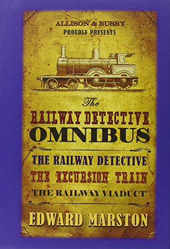 The Railway Detective Omnibus: The Railway Detective; The Excursion Train; The Railway Viaduct (The Railway Detective Series) (Train Excursion)