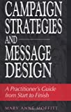 Campaign Strategies and Message Design: A Practitioner's Guide from Start to Finish