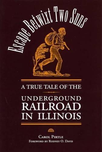 Escape Betwixt Two Suns: A True Tale of the Underground Railroad in Illinois (Shawnee Books)