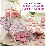 2015 Calendar: Home-Made Sweet Shop: 12-Month Calendar Featuring Wonderful Traditional Sweets With Recipes, And Space In Write In Key Events