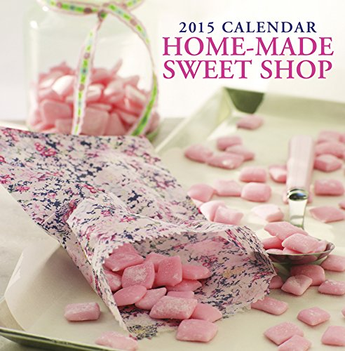 Download 2015 Calendar: Home-Made Sweet Shop: 12-Month Calendar Featuring Wonderful Traditional Sweets With Recipes, And Space In Write In Key Events pdf