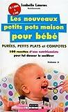 Les nouveaux petits pots maison pour bébé : Purées, petits plats et compotes