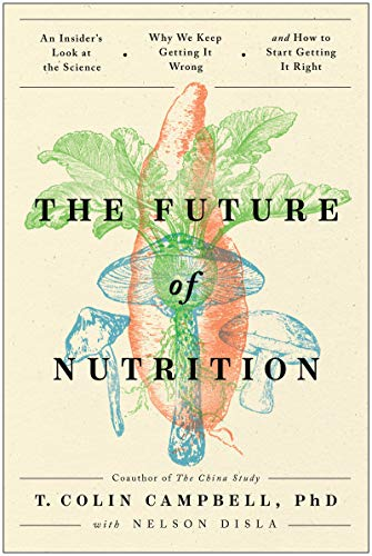 The Future of Nutrition: An Insider's Look at the Science, Why We Keep Getting It Wrong, and How to Start Getting It…