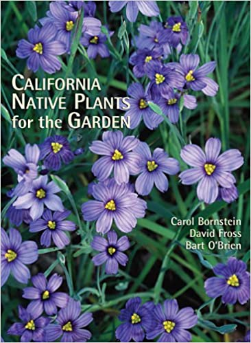 California Native Plants For The Garden: Carol Bornstein;David Fross;Bart  Ou0027Brien: 9780962850585: Amazon.com: Books