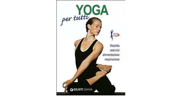 Yoga per tutti. Filosofia, esercizi, alimentazione ...