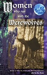 Women Who Run With the Werewolves: Tales of Blood, Lust and Metamorphosis