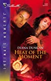 Heat of the Moment, Diana Duncan, 0373275048