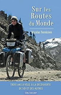 Sur les routes du monde : 3 ans à vélo, à la découverte de soi et des autres, Ternisien, Nicolas