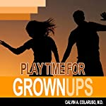 Playtime for Grown-Ups | Calvin Colarusso MD