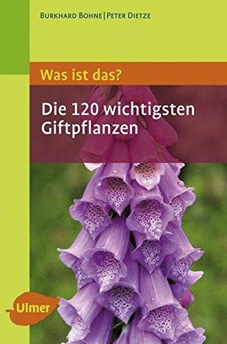 Was ist das - Die 120 wichtigsten Giftpflanzen: Giftpflanzen spielend leicht erkennen