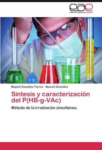 Síntesis y caracterización del P(HB-g-VAc) Método de la irradiación simultánea.  [González Torres, Maykel - González, Manuel] (Tapa Blanda)