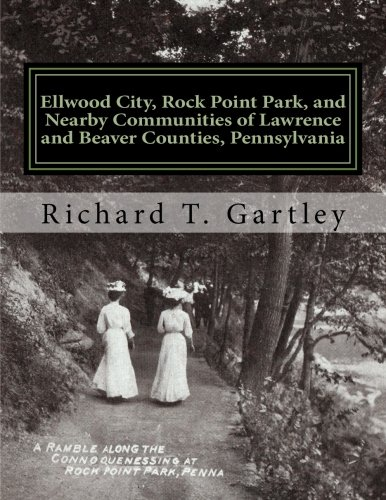 Ellwood City, Rock Point Park, and Nearby Communities of Lawrence and Beaver Counties, Pennsylvania: Early Postcard Views and Historical Memorabilia