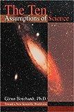 The Ten Assumptions of Science, Glenn Borchardt, 059531127X