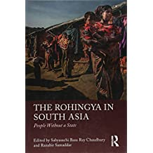 The Rohingya in South Asia: People Without a State