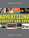 The new edition of a classic text about advertising creativity: how to find great ideas and express them freshly and powerfully. A classic text now in a new edition, George Felton's Advertising: Concept and Copy is an innovative approach to advertisi...