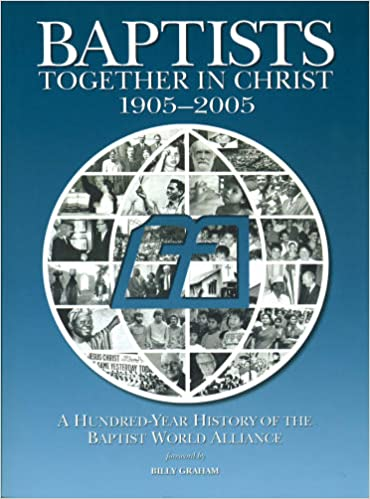 Baptist world alliance publications richard pierard ed baptists together in christ 1905 2005 a hundred year history of the baptist world alliance sciox Gallery