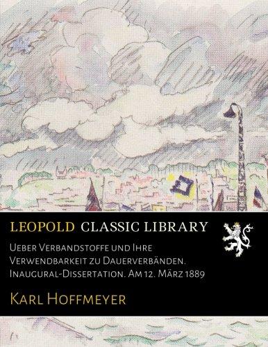 Ueber Verbandstoffe und Ihre Verwendbarkeit zu Dauerverbänden. Inaugural-Dissertation. Am 12. März 1889 (German Edition) ebook