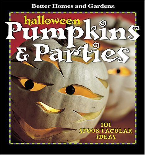 Halloween Pumpkins & Parties: 101 Spooktacular Ideas (Better Homes & Gardens) (Halloween Party Ideas)