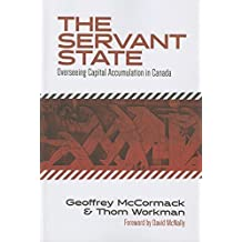 The Servant State: Overseeing Capital Accumulation in Canada by Geoffrey McCormack (2015-10-01)