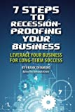 7 Steps to Recession-Proofing Your Business: Leverage Your Business for Long-Term Success