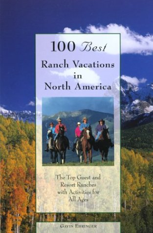 100 Best Ranch Vacations in North America: The Top Guest and Resort Ranches with Activities for All Ages (100 Best Series) (Best Dude Ranches In The Us)
