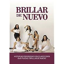 """Brillar De Nuevo: Historias Poderosas con Claves para que Puedas """"Brillar De Nuevo"""""""