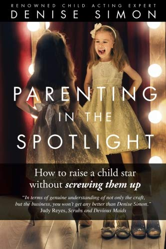 Parenting in the Spotlight: How to raise a child star without screwing them up (Best Way To Start Acting Career)
