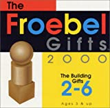 The Froebel Gifts Building Gifts 2-6 : The Building Gifts 2-6, Bultman, Scott, 1930349009