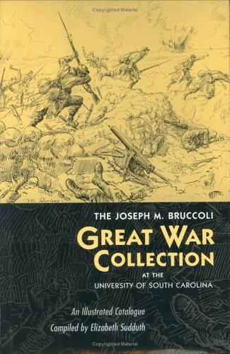 Download The Joseph M. Bruccoli Great War Collection At The University Of South Carolina: An Illustrated Catalogue (Non Series) pdf