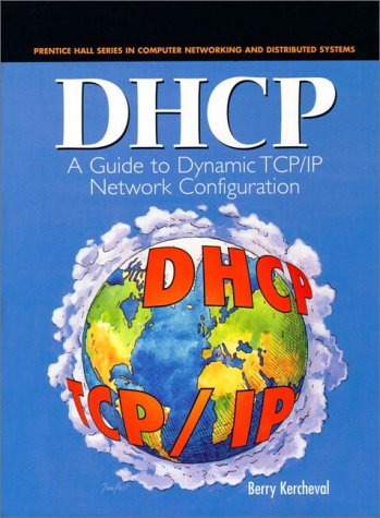 DHCP: A Guide to Dynamic TCP/IP Network Configuration