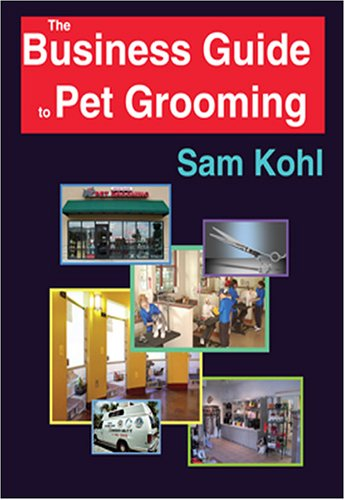BUSINESS GUIDE TO PET GROOMING, THE