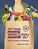 Put Your Money Where Your Mouth Is: Guide to Healthy Food Shopping by