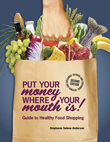 Put Your Money Where Your Mouth Is: Guide to Healthy Food Shopping by Stephanie Selene Anderson