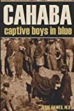 CAHABA: Captive Boys in Blue (Expanded, Annotated)