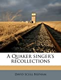 A Quaker Singer's Recollections, David Scull Bispham, 1177359138