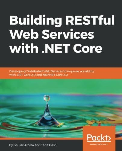 Building RESTful Web Services with .NET Core: Developing Distributed Web Services to improve scalability with .NET Core 2.0 and ASP.NET Core 2.0 by Packt Publishing - ebooks Account
