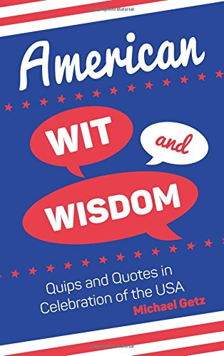 american wit and wisdom quips and quotes in celebration of the