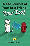 A Life Journal of Your Best Friend: Your Dog: Cherish your Canine