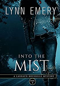 Into The Mist: Book 4 (LaShaun Rousselle Mysteries)
