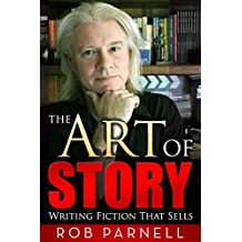 The Art of Story: Writing Fiction That Sells (The Easy Way to Write)