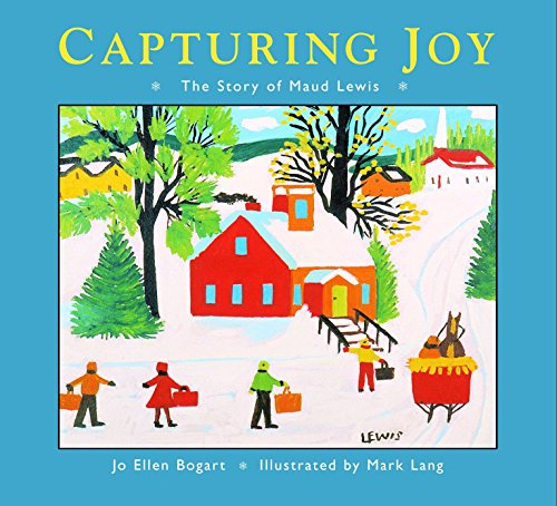 Capturing Joy: The Story of Maud Lewis (Maud Lewis The Heart On The Door)