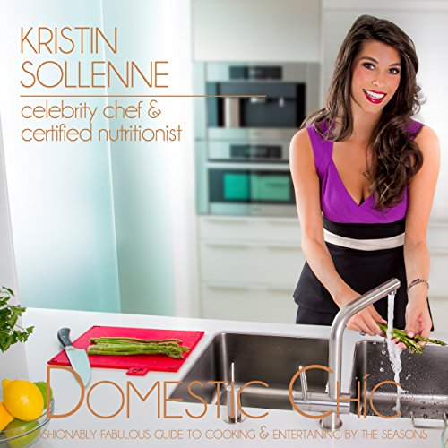 Domestic Chic: A Fashionably Fabulous Guide for Cooking & Entertaining