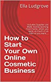 How to Start Your Own Online Cosmetic Business : Includes Supplier List Make money working from home, when you want, as much or as little as you want....