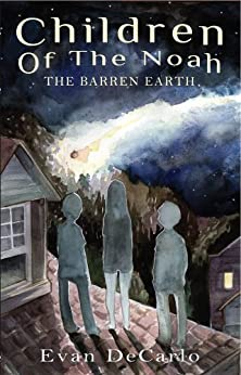 The Barren Earth (Children of The Noah Book 1) by [DeCarlo, Evan]