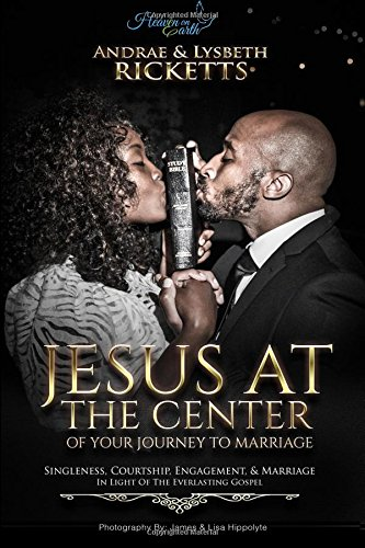 Download Jesus At The Center Of Your Journey To Marriage: Singleness, Courtship, Engagement, & Marriage In Light Of The Everlasting Gospel (Heaven On Earth) (Volume 1) PDF